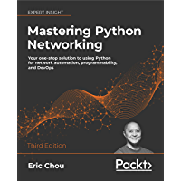 Mastering Python Networking - Third Edition: Your one-stop solution to using Python for network automation, programmability, and DevOps (English Edition)
