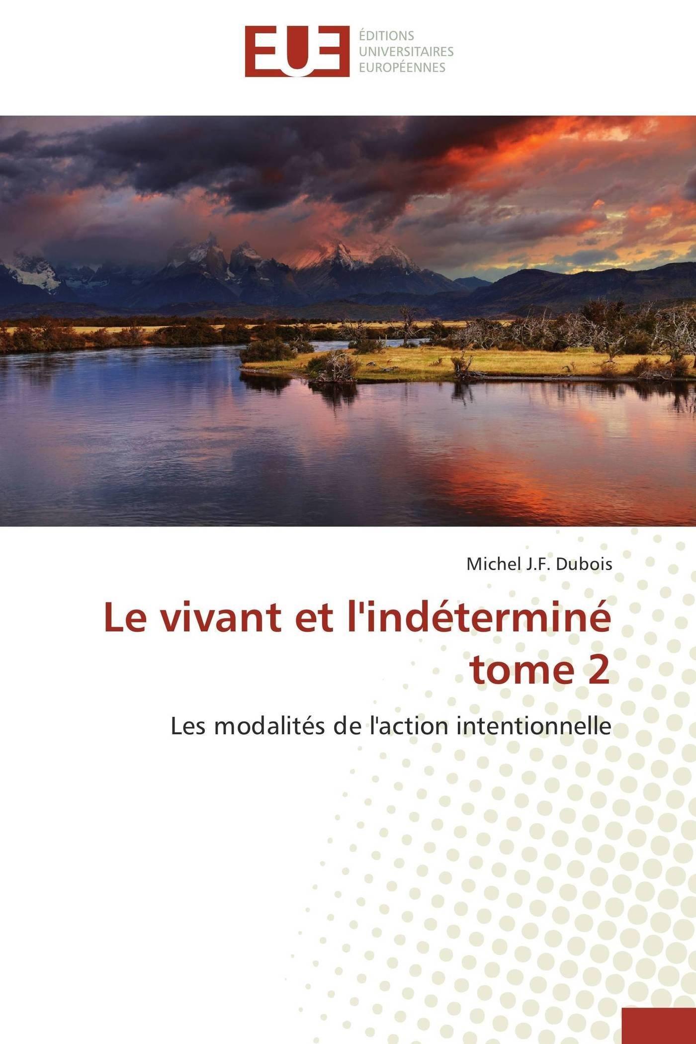 Le vivant et l'indéterminé   tome 2: Les modalités de l'action intentionnelle (Omn.Univ.Europ.) (French Edition) ebook