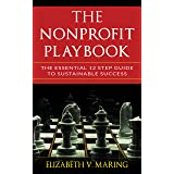 The Nonprofit Playbook: The Essential 12 Step Guide to Sustainable Success
