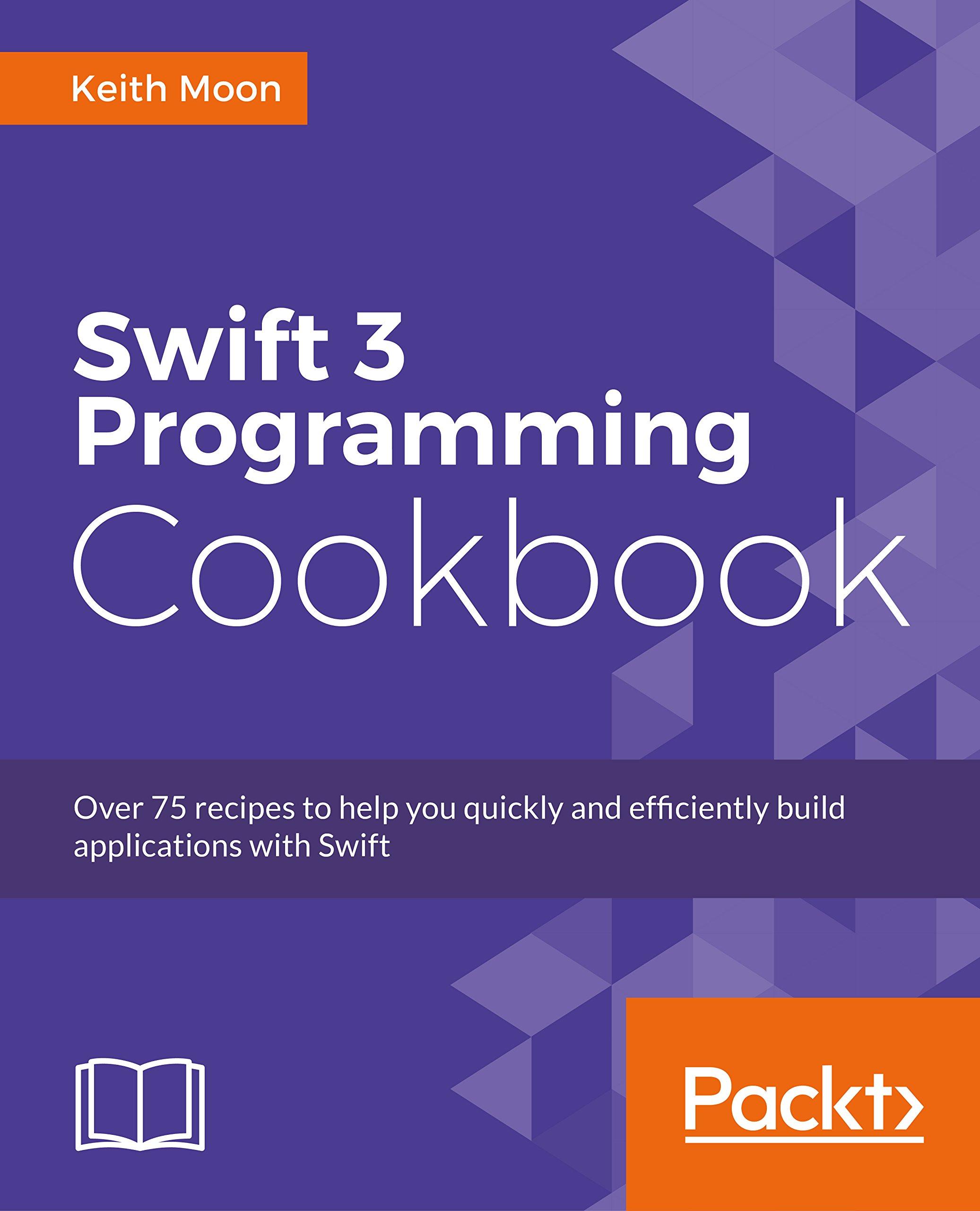 Swift 3 Programming Cookbook: Amazon: Keith Moon: 9781786460899: Books
