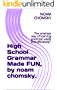 High School Grammar Made FUN, by noam chomsky.: The smartest way of learning grammar easily and effectively ! (professional Book 1)