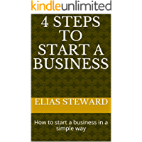 4 STEPS TO START A BUSINESS: How to start a business in a simple way (English Edition)
