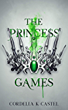 The Princess Games: A young adult dystopian romance (The Princess Trials Book 2)