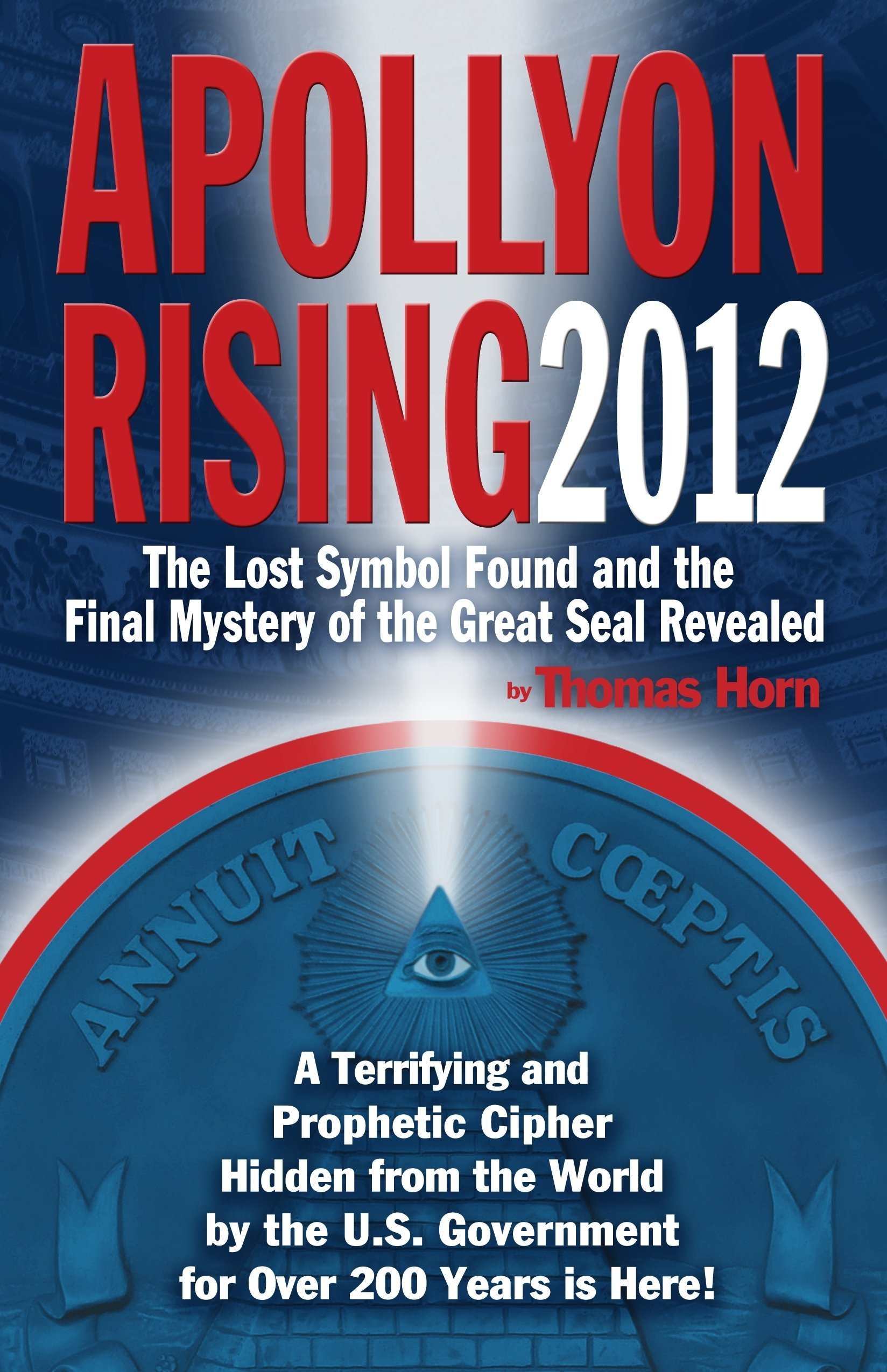 Apollyon rising 2012 the lost symbol found and the final mystery apollyon rising 2012 the lost symbol found and the final mystery of the great seal revealed thomas horn 9780982323564 amazon books buycottarizona