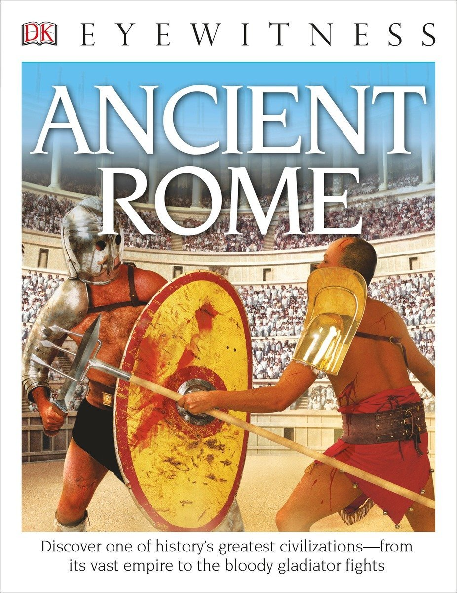 DK Eyewitness Books: Ancient Rome: Discover one of history's greatest civilizations from its vast empire to the blo pdf