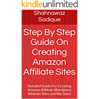 Step By Step Guide On Creating Amazon Affiliate Sites: Detailed Guide For Creating Amazon Affiliate Wordpress Website Sites and Wp Store (English Edition)