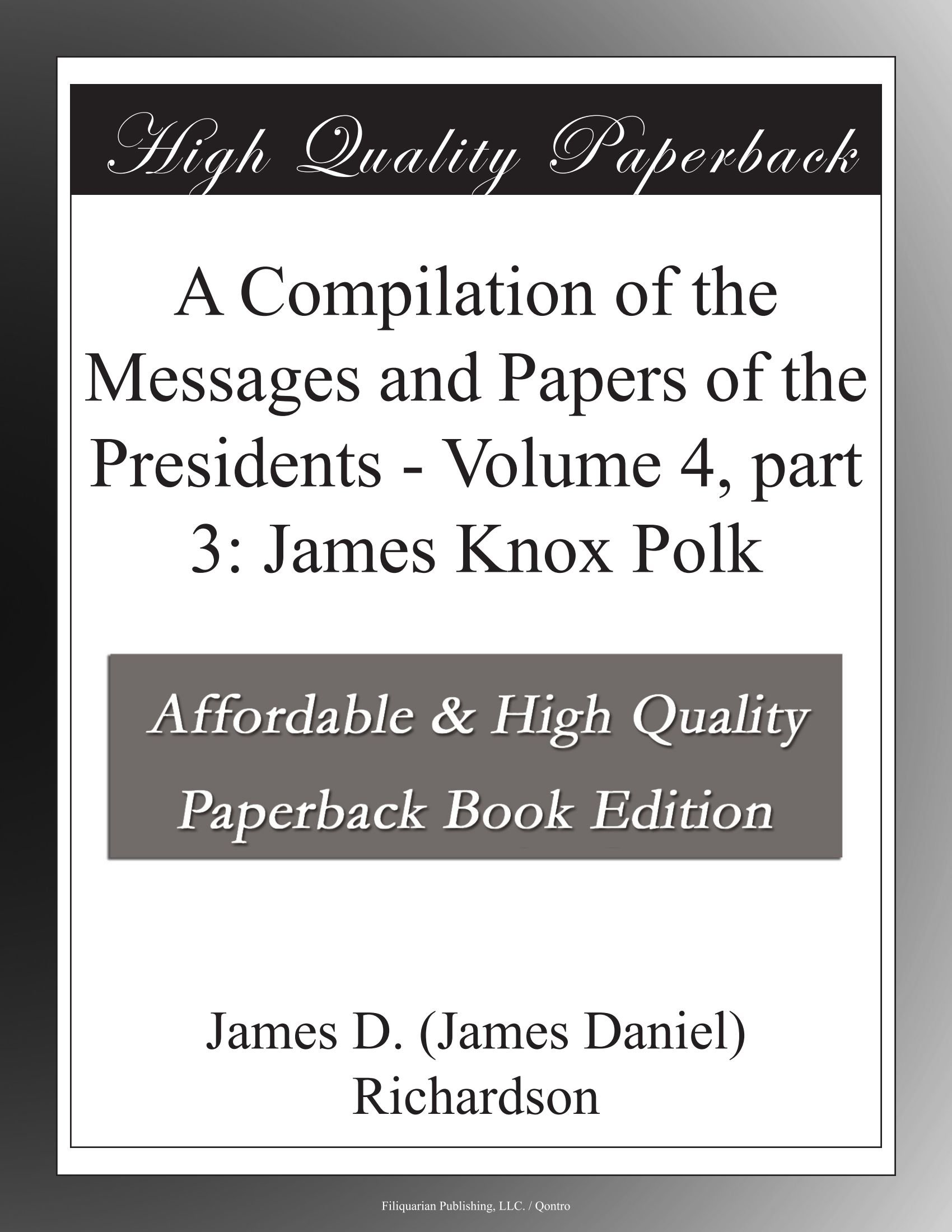 A Compilation of the Messages and Papers of the Presidents - Volume 4, part 3: James Knox Polk PDF