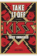 Take It Off: KISS Truly Unmasked Kindle Edition