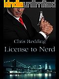License to Nerd (Nerds Saving the World Book 1)