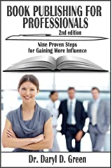 Book Publishing for Professionals: Nine Proven Steps for Gaining More Influence Kindle Edition