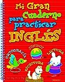Mi gran cuaderno para practicar inglés (Gran cuaderno p/practicar ingles)