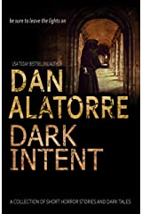 Dan Alatorre's Dark Passages book 3: Dark Intent: A COLLECTION OF SHORT HORROR STORIES AND DARK TALES Kindle Edition