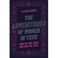 The Adventures of Women in Tech: How We Got Here and Why We Stay (English Edition)