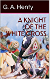 A Knight of the White Cross (Illustrated)