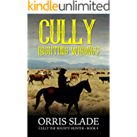 Cully: Righting Wrongs: (Cully the Bounty Hunter - Book 8)