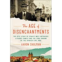 The Age of Disenchantments: The Epic Story of Spain's Most Notorious Literary Family and the Long Shadow of the Spanish…