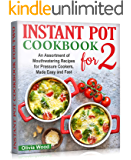 INSTANT POT FOR TWO COOKBOOK: An Assortment of Mouthwatering Recipes for Pressure Cookers, Made Easy and Fast (COOKBOOK for BEGINNERS 2)