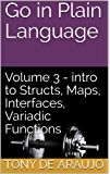 Go in Plain Language: Volume 3 - intro to Structs, Maps, Interfaces, Variadic Functions (Supplemental Exercises for Golang Students) (English Edition)