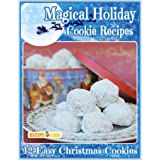 Magical Holiday Cookie Recipes: 12 Easy Christmas Cookies