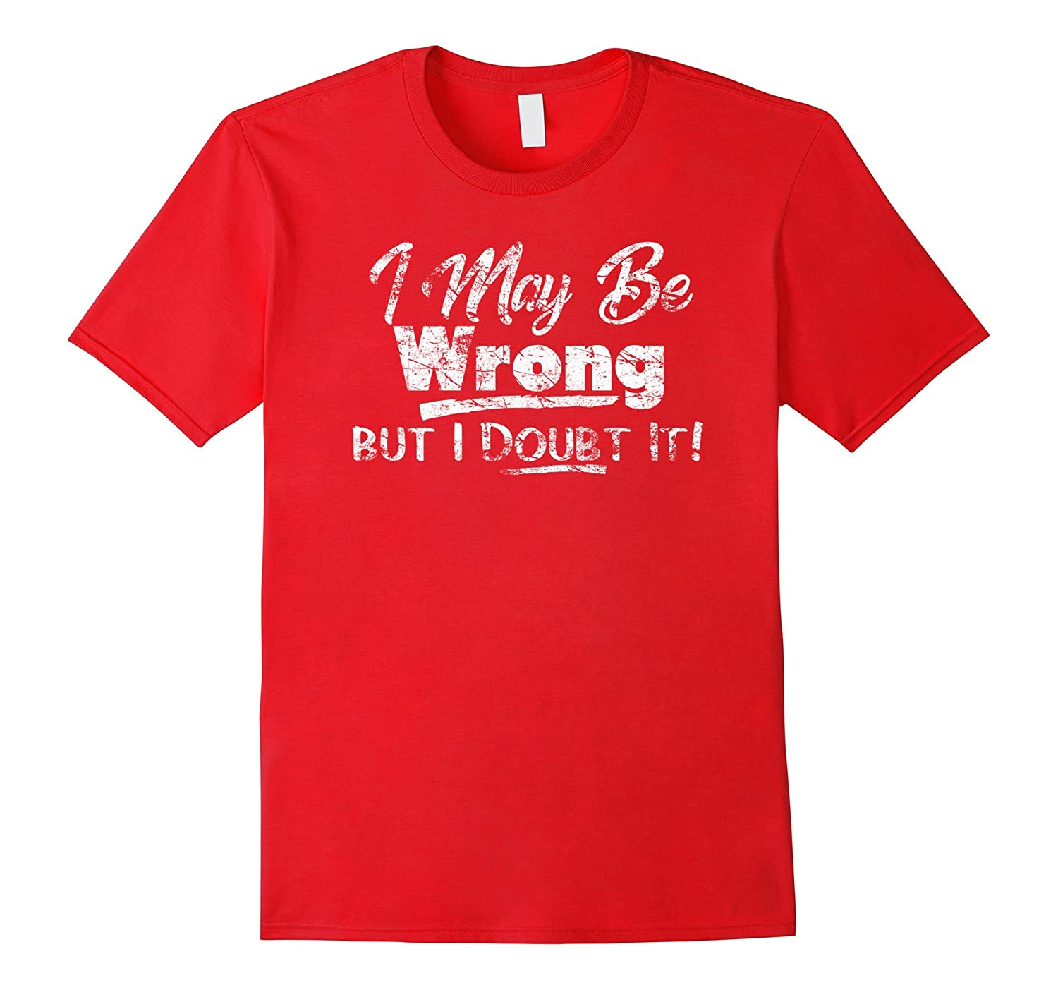 I May Be Wrong But I Doubt It Antisocial Distressed T-Shirt-FL