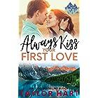 Always Kiss Your First Love: Sweet, Christian, heartfelt romance (A Taylor Hart Snow Valley Romance Book 1)