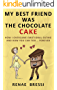My Best Friend Was The Chocolate Cake: How I Overcame Emotional Eating and How You Can Too... Forever (English Edition)