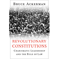 Revolutionary Constitutions: Charismatic Leadership and the Rule of Law (English Edition)