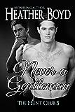 Never a Gentleman (The Hunt Club Book 5)