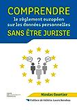 Comprendre le règlement européen sur les données personnelles sans être juriste (French Edition)