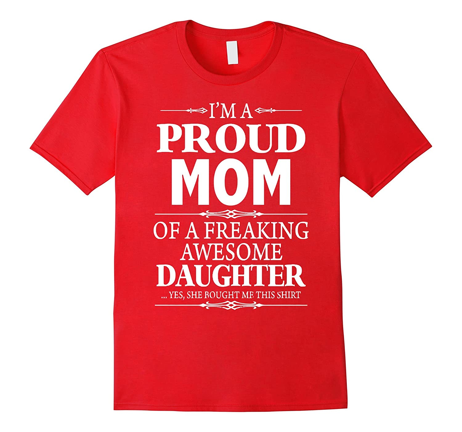 Im A Proud Mom Of A Freaking Awesome Daughter T Shirt-BN