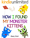 How I Found My Monster Kittens (The New Three Little Kittens Book 1)