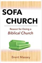 Sofa Church: Reason for Doing a Biblical Church: Steering Clear of Prosperity Gospel, Purpose Cults, Cessationists and other Apostasy. Kindle Edition