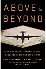 Above and Beyond: John F. Kennedy and America's Most Dangerous Cold War Spy Mission Kindle Edition