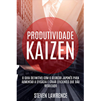 Produtividade Kaizen: O Guia Definitivo Com O Segredo Japonês Para Aumentar A Eficácia E Criar Eficientes Que Dão…