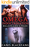 OMEGA Indoctrination: Billionaire's Prize - M/M Gay Shifter Mpreg Romance (Billionaire's Fated Mates Book 2)