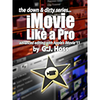 iMovie Like a Pro Advanced Editing for iMovie '11 (The Down & Dirty Series): A concise practical guide to advanced video editing with Apple's iMovie '11