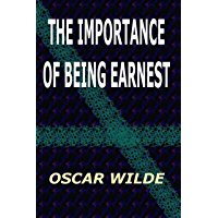 The Importance of Being Earnest A Trivial Comedy for Serious People (English Edition)
