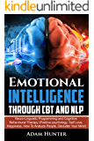 Emotional Intelligence Through CBT and NLP: Neuro-Linguistic Programming and Cognitive Behavioural Therapy (Positive…