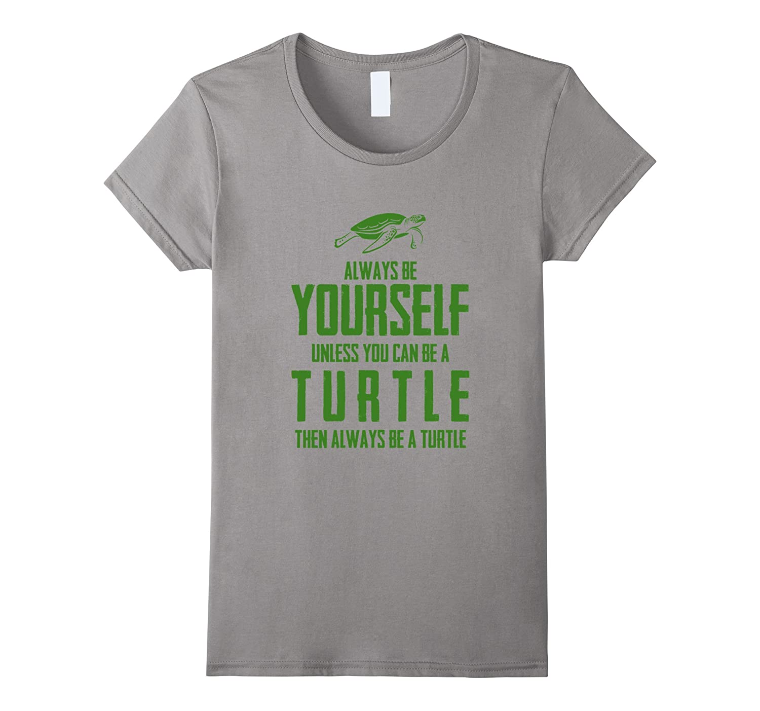 Always Be Yourself Unless You Can Be A Turtle T-Shirt Funny