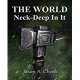 Neck-Deep In It: A LitRPG and GameLit Series. (The World Book 8)