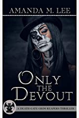 Only the Devout (A Death Gate Grim Reapers Thriller Book 4) Kindle Edition