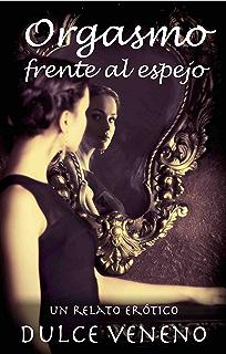 Orgasmo frente al espejo: Un Relato Erotico