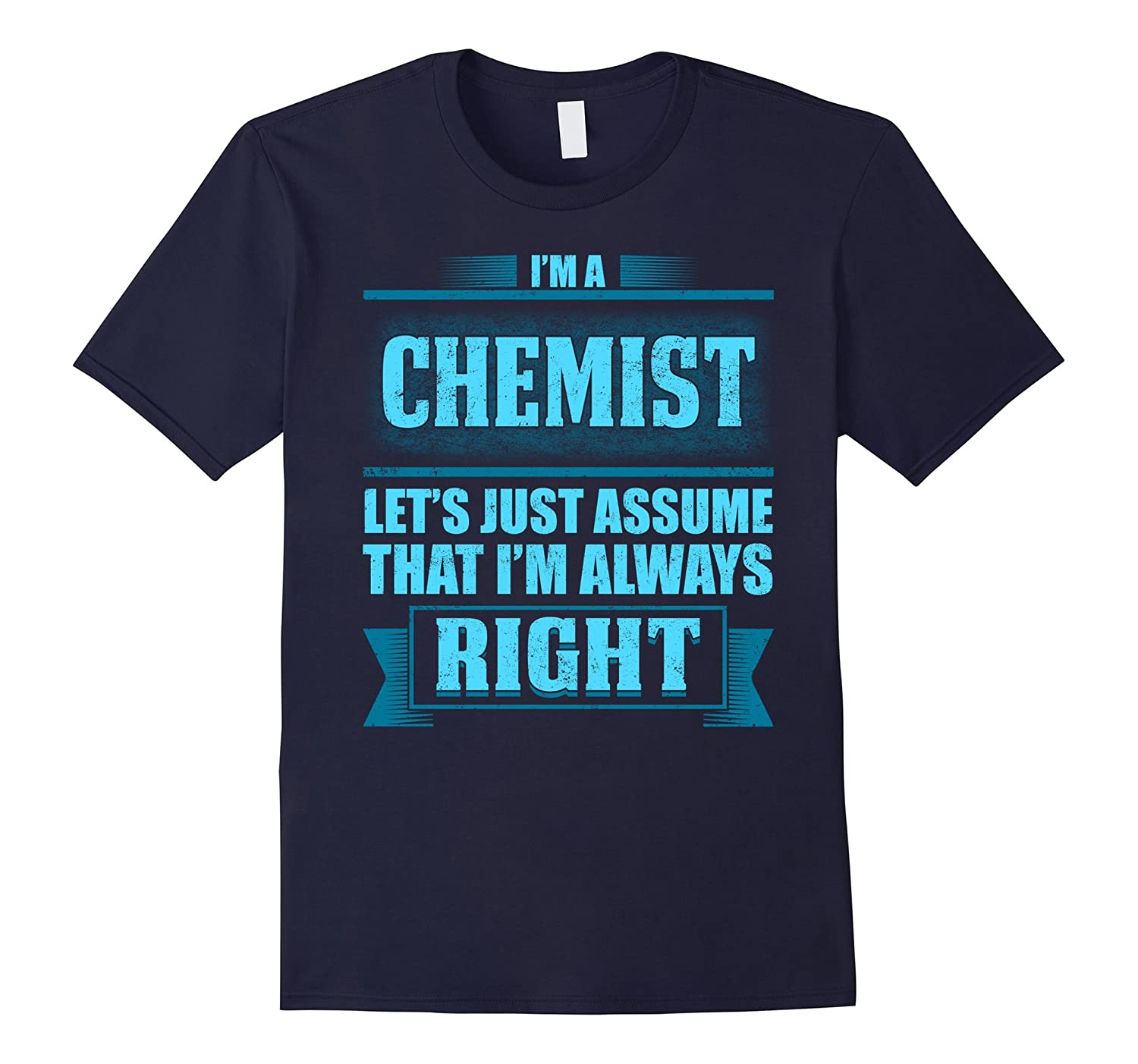 Im A Chemist T-shirt Lets Just Assume That Im Right-TD