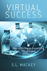 Virtual Success: How To Build High Performing Virtual Teams Kindle Edition