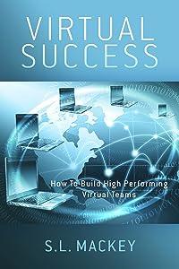 Virtual Success: How To Build High Performing Virtual Teams