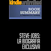 Resumen: Steve Jobs: La Biografía exclusiva - Walter Isaacson: La Biografía exclusiva / La Biografia (Debate)