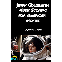 Jerry Goldsmith: Music Scoring for American Movies book cover