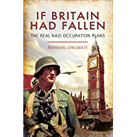 If Britain Had Fallen: The Real Nazi Occupation Plans (English Edition)