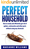 Perfect household: How to easily and efficiently get rid of spiders, cockroaches and other pests in your household without using any chemicals (Perfect Household, Household Management)