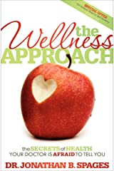 The Wellness Approach: The Secrets of Health Your Doctor is Afraid to Tell You Kindle Edition